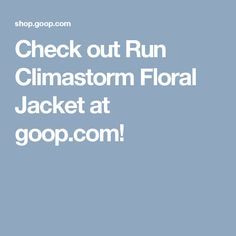 Check out Run Climastorm Floral Jacket at goop.com!