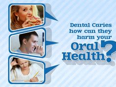 Dental Caries how can they harm your oral health? Pain and infection caused by dental caries can cause hindrance in your day to day activities like eating, speaking and learning.