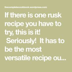 If there is one rusk recipe you have to try, this is it! It has to be the most versatile recipe out there, which mean you can personalise it to suit your taste or mix it up for somethi… Rusk Recipe, South African Recipes, Have Fun, Suit, Baking, Scones, Muffins, Cookies, Bread Making