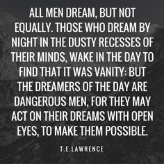 Stop letting your night dreams be dreams. Start dreaming in the damn day and actually make something happen.