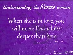 Scorpio loves deeply.