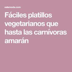 Fáciles platillos vegetarianos que hasta las carnívoras amarán