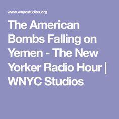 The American Bombs Falling on Yemen - The New Yorker Radio Hour | WNYC Studios