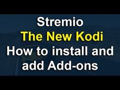 Stremio - The New Kodi - How to install and add Add-ons - YouTube
