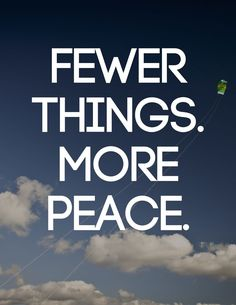 fewer things, more peace #minimalism