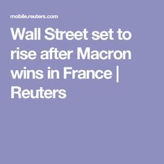 Wall Street set to rise after Macron wins in France | Reuters