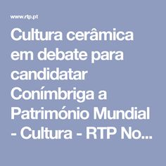 Cultura cerâmica em debate para candidatar Conímbriga a Património Mundial  - Cultura - RTP Notícias