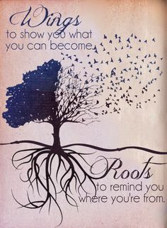Wings to show you what you can become.Roots to remind you where you're from. This would be so cute to get as matching tattoos! One could get flying birds and the other could get the tree of life and roots! Roots And Wings, My Demons, Happy Sunday, Great Quotes, Quotes Inspirational, Daily Quotes, Inspirational Quotes For Daughters, Inspirational Graduation Quotes, Positive Quotes