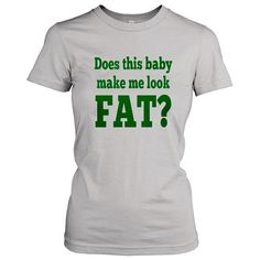 a4599b05ad4a Rakuten.com - Does This Baby Make Me Look Fat T Shirt Funny Maternity Shirts  XL
