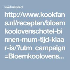 http://www.kookfans.nl/recepten/bloemkoolovenschotel-binnen-mum-tijd-klaar-is/?utm_campaign=Bloemkoolovenschotel