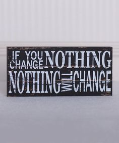 Adams & Co. If You Change Nothing Sign | zulily