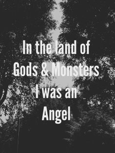 In the land of Gods and Monsters...