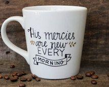 His Mercies Are New Every Morning Ceramic Coffee Mug-Hand oz. - Christian Gift - Christian Coffee Mug by MorningSunshineShop on Etsy Cute Coffee Mugs, Cute Mugs, Coffee Love, Coffee Cups, Tea Cups, Painted Mugs, Hand Painted, Sharpie Crafts, Sharpie Mugs