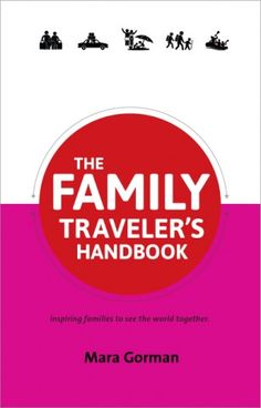 Review: The Family Traveler's Handbook by Mara Gorman, The Mother of All Trips