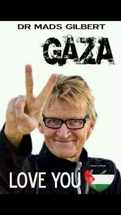 *ISRAEL BANNED RENOWNED Doctor and Human Rights Activist Mads Gilbert from Entering Gaza for Life* November 14th, 2014 Israel has banned Norwegian doctor and human rights activist Mads Gilbert from entering Gaza for life. Gilbert, a professor at the University Hospital of North Norway, where he has worked since 1976, earned international renown for his philanthropic work in late 2008, during Israel's Operation Cast Lead, an attack that, according to Israeli human rights organization…