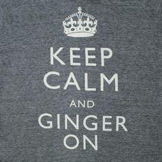 Ginger Problems Store - Keep Calm And Ginger On. LOVE IT!