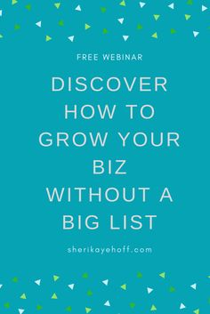 Free Training Discover How to Grow Your Biz Without a Big List #womeninbusiness #businessgrowth #blogger sherikayehoff.com
