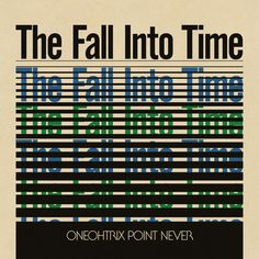 The Fall Into Time, by Oneohtrix Point Never