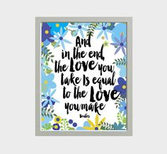 Hey, I found this really awesome Etsy listing at https://www.etsy.com/listing/240231703/and-in-the-end-the-love-you-take-is