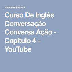 Curso De Inglês Conversação Conversa Ação - Capitulo 4 - YouTube