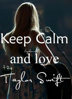 keep calm and love taylor swift!!