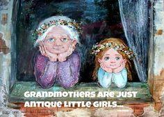 Grandmother's are just Antique little girls. Grandmother Quotes, Grandma And Grandpa, Quotes About Grandchildren, Grandmothers Love, Daughter Quotes, Illustrations, Grandparents, Original Artwork, Little Girls