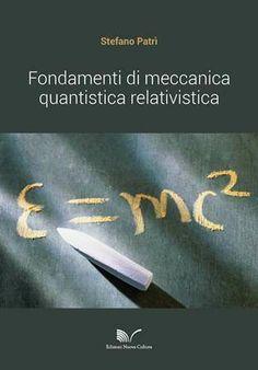 Fondamenti di meccanica quantistica relativistica di Stefano Patrì   Area Scientifica: 02 - Scienze fisiche  Dettagli: http://nuovacultura.it/prodotto.php?ipd=1809