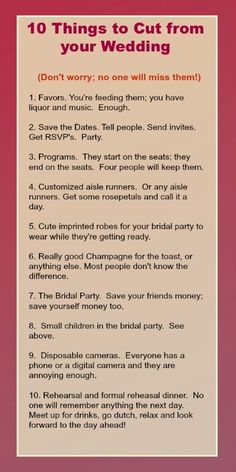 """Some good suggestions, but you gotta have a bridal party and rehearsal dinner!"" I agree - several of these suggestions are gold! But hold up, I want some decent champagne, I know the difference, and please no cutting rehearsals or any other opportunity to party off the list! :)"