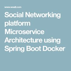 Social Networking platform Microservice Architecture using Spring Boot Docker