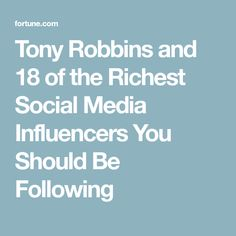 Tony Robbins and 18 of the Richest Social Media Influencers You Should Be Following