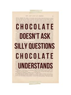 funny quote art print - CHOCOLATE UNDERSTANDS - dictionary art print chocolate quote. $9.00, via Etsy. I want to buy all of them! so cute!