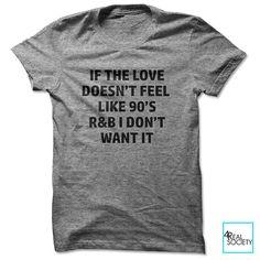 Si l'amour n'a pas envie de R & B des années 90 je ne veux pas | T-shirt drôle | Citation de T-shirt | Humour Collection | T-shirt unisexe