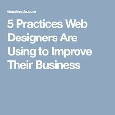 5 Practices Web Designers Are Using to Improve Their Business