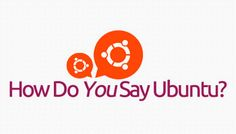 How Do You Pronounce Ubuntu?