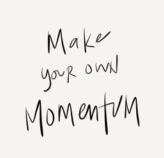 make your own momentum