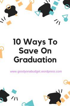 Tips on saving money on graduation #saving #graduation