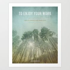 To Enjoy Your Work Art Print by Brianna Lock - $17.68
