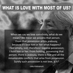 Jiddu Krishnamurti Quotes and Philosophical Sayings Jiddu Krishnamurti, J Krishnamurti Quotes, Best Quotes, Love Quotes, Inspirational Quotes, Strong Quotes, Osho Love, Feeling Empty, Philosophy Quotes