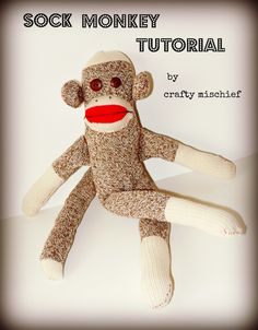 Crafty Mischief: Sock Monkey Tutorial~ I still have my sock monkey! ~ SC  ~the kids would love one.