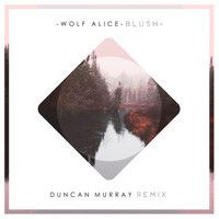 Wolf Alice - Blush (Duncan Murray Remix) by DuncanMurray on SoundCloud
