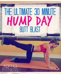 The Ultimate 30 Minute Hump Day Butt Blast Workout{!!!!} For anyone looking to improve the glutes!