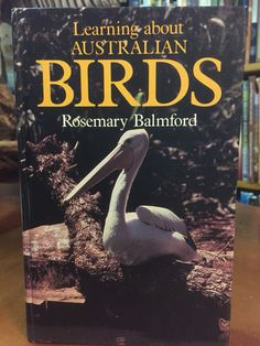 Learning about Australian Birds by Rosemary Balmford. Published in 1980. This book has been written for all those who would like to find out more about Australian birds, common or rare, native or introduced, in the city or the country. There is a wealth of practical information on how and where to find birds and how to study them.