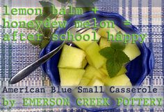 Simplest Recipe Ever!  Chop Honeydew Melon, Garnish with Lemon Balm, Serve in Emerson Creek Pottery's American Blue Small Casserole. Done!