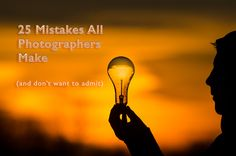 25 Mistakes All Photographers Make (and don't want to admit!)