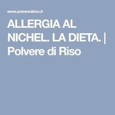 ALLERGIA AL NICHEL. LA DIETA. | Polvere di Riso