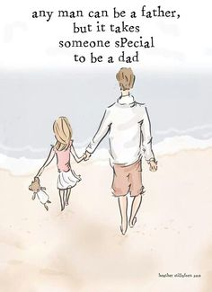 Any man can be a father but it takes someone special to be a dad