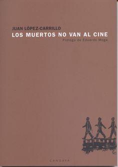 Los muertos no van al cine, de Juan López-Carrillo (Editorial Candaya, 2005)