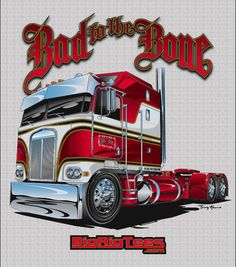 Bad To The Bone. T-shirt design for BRT's retail line of T-shirts. Kenworth K-100 Aerodyne Cabover.