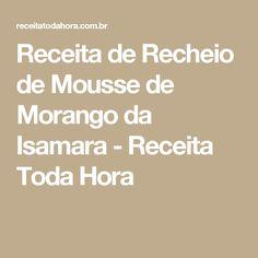 Receita de Recheio de Mousse de Morango da Isamara - Receita Toda Hora