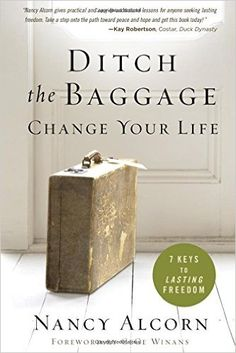 Ditch the Baggage, Change Your Life: 7 Keys to Lasting Freedom: Nancy Alcorn - As seen on the Hour of Power with Bobby Schuller #ditchthebaggage #nancyalcorn #mercyministries @mercyministries